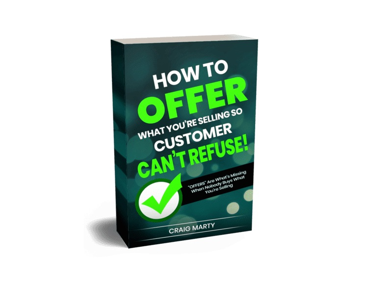 How to Offer What You're Selling So Customers Can't Refuse - By Craig Marty
